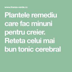 Plantele remediu care fac minuni pentru creier. Reteta celui mai bun tonic cerebral Mai, Natural Remedies, Healthy, Medicine, Diet, Plant, Natural Home Remedies, Health, Natural Medicine