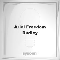 Arlei Freedom Dudley: Page about Arlei Freedom Dudley #member #website #sysoon #about