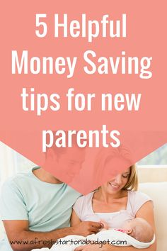5 Money saving  tips for new parents. Here are ways for new mom and dads to save money and not go broke after a new baby is born.