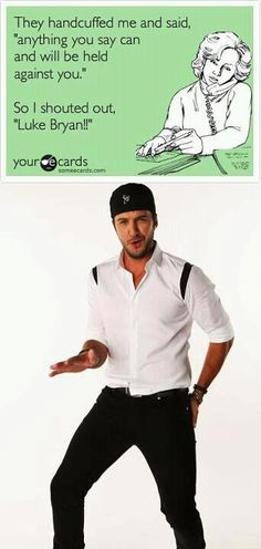 Luke Bryan you are soooo sexy! I would willingly be handcuffed to him any time!!
