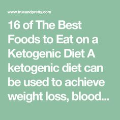 16 of The Best Foods to Eat on a Ketogenic Diet A ketogenic diet can be used to achieve weight loss, blood sugar…