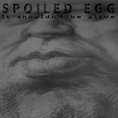 Spoiled Egg-It shouldn't be alive