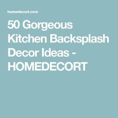 50 Gorgeous Kitchen Backsplash Decor Ideas - HOMEDECORT