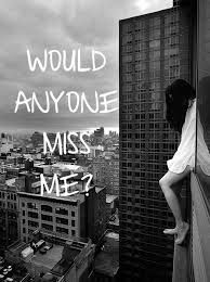 No one will miss me. I don't know who i'm trying for anymore!!