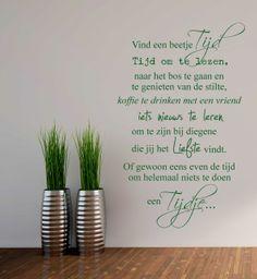 Vind een beetje tijd!.........Muursticker Tijd | MUURSTICKERS COLLECTIE | 101WOONSTICKERS / MUURSTICKERS Dutch Words, Wall Text, Dutch Quotes, Garden Quotes, Love Life, Happy Life, Cool Words, Positive Quotes, Me Quotes