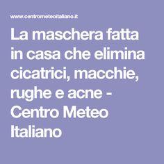 La maschera fatta in casa che elimina cicatrici, macchie, rughe e acne - Centro Meteo Italiano