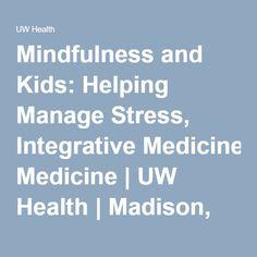Mindfulness and Kids: Helping Manage Stress, Integrative Medicine | UW Health | Madison, WI