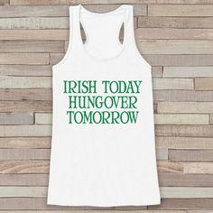 St. Patrick's Tank Top - Funny St. Patricks Day Tank - Women's White Tank Top - Drinking Shirt - Irish Today Hungover Tomorrow - Party Shirt