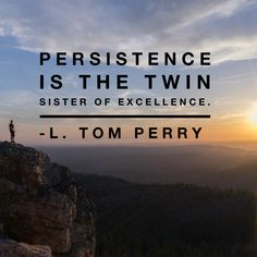 #ldsquotes #byudevo #vision #goals persistence is the twin sister of excellence