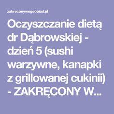 Oczyszczanie dietą dr Dąbrowskiej - dzień 5 (sushi warzywne, kanapki z grillowanej cukinii) - ZAKRĘCONY WEGE OBIAD
