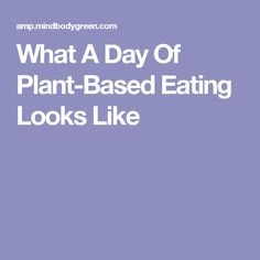 What A Day Of Plant-Based Eating Looks Like