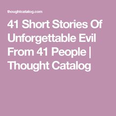 41 Short Stories Of Unforgettable Evil From 41 People