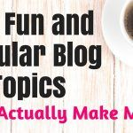 There are plenty of popular blog topics out there, but there's only a certain amount that are fun AND will make you money!
