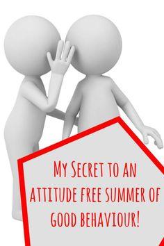 My Secret to an  attitude free summer of good behaviour!