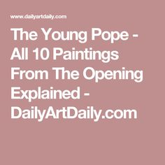 The Young Pope - All 10 Paintings From The Opening Explained - DailyArtDaily.com