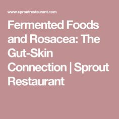 Fermented Foods and Rosacea: The Gut-Skin Connection | Sprout Restaurant
