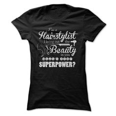 Im a Hairstylist, I bring out the beauty in you. Whats  T Shirt, Hoodie, Sweatshirt
