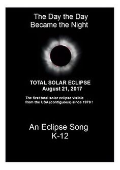 "Next Total Solar Eclipse in the USA: 21 August 2017-- Get planning! ""The Day the Day Became the Night"" A song used to teach students about solar eclipses. Written in 1998 for the full solar eclipse in Maracaibo, Venezuela. When the sun was completely blocked by the moon and the birds stopped singing, the students around me broke out into song; the song I'd written for"