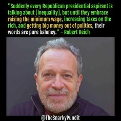 Damn Right. Robert Reich, a former member of the Clinton Administration, who has known Hillary since age Endorses Stupid Comments, Gender Politics, Robert Reich, Important Quotes, Truth To Power, Red State, Conservative Politics, Life Advice, Critical Thinking
