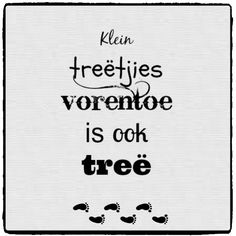 Klein treetjies vorentoe is ook tree Daily Quotes, Great Quotes, Me Quotes, Afrikaanse Quotes, Inspirational Words Of Wisdom, Classroom Posters, Study Notes, Good Morning Quotes, Daily Motivation