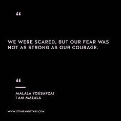 we were scared, but our fear was not as strong as our courage