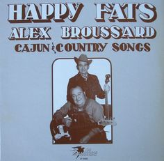 "Happy Fats and Alex Broussard. Cajun & country Songs. Swallow LP 6005. [Same music as ""Cajun & country songs & music from Mariné. Swallow LP 6005.]"