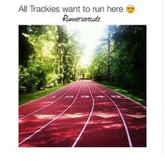 Correction...all runners want to run here...I hate track and still want to run here.