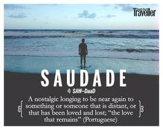 Saudade (Portuguese): A nostalgic longing to be near again to something or…