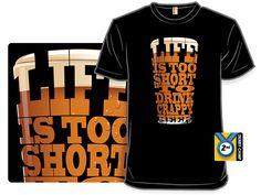 Life is too short to drink crappy beer. Amen. Crappy Beer Shirt from Shirt.Woot @wootshirt