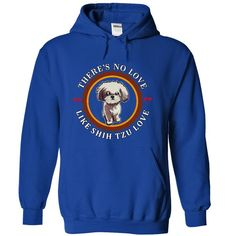 No Love Like Shih Tzu Love...T-Shirt or Hoodie click to see here>>  http://www.sunfrogshirts.com/Pets/No-Love-Like-Shih-Tzu-Love-2349-RoyalBlue-9665382-Hoodie.html?3618&PinDNs