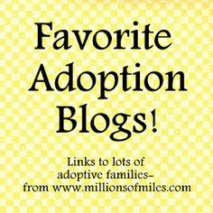 Links to dozens of great adoption blogs from families whose children are from all over the world (domestic, international, foster care) from www.millionsofmiles.com