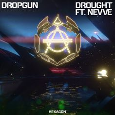 Dropgun - Drought ft. Nevve by HEXAGON | Free Listening on SoundCloud
