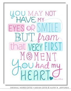 You May Not Have My Eyes Or Smile But From That Very First Moment You Had My Heart by Kathy R. Jeffords. Adoption Art Print. Nursery Decor. by thedreamygiraffe on Etsy https://www.etsy.com/listing/161570189/you-may-not-have-my-eyes-or-smile-but