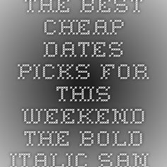 The Best Cheap Dates Picks for This Weekend - The Bold Italic - San Francisco