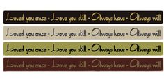 """Country Marketplace - Loved you once  Love you still  Always have  Always will  36""""sign, (http://www.countrymarketplaces.com/products/Loved-you-once--Love-you-still--Always-have--Always-will--36""""sign.html)"""