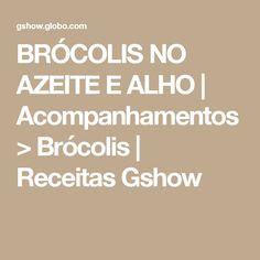 BRÓCOLIS NO AZEITE E ALHO | Acompanhamentos > Brócolis | Receitas Gshow