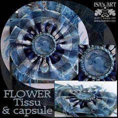 ISA'sART: FLOWER - TISSU ET CAPSULE