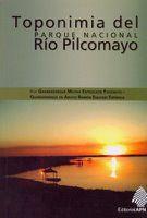 Biblioteca Perito Francisco P. Moreno. Administración de Parques Nacionales. Argentina:  Novedades Toponimia Parque Nacional Río Pilcomayo...