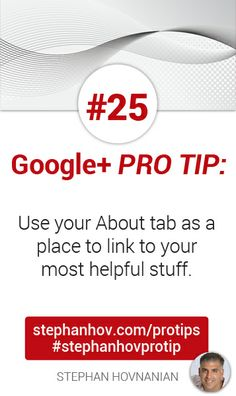#stephanhovprotip | Google+ Pro Tip #25: Use your About tab to store links to your best posts, FAQ's, helpful resources, and of course your lead-gen pages. Get more at http://stephanhov.com/protips #googleplus