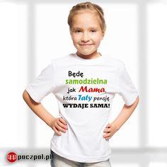 Będę samodzielna jak Mama, która Taty pensję wydaje sama - koszulka dziecięca  #koszulkadziecięca #samodzielna #tata #mama Texts, Onesies, Humor, Funny, Kids, Stencil, Clothes, Folk, Children