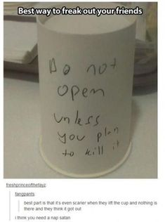 Lol, this is a terrible,  simple prank I hope no one ever plays on me.... tho I'm tempted to play it on someone else...