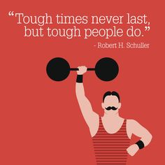 """When you are feeling down, let this inspirational quote pick you up. """"Tough times never last, but tough people do."""" -Robert H. Schuller"""