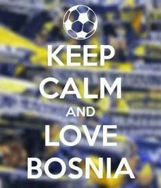 Keep calm and love Bosnia Herzegovina for the football fans