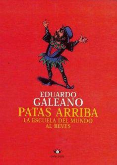 Patas arriba : la escuela del mundo al revés / Eduardo Galeano ; con grabados de José Guadalupe Posada