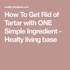 How To Get Rid of Tartar with ONE Simple Ingredient - Healty living base