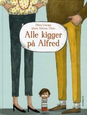 Alle kigger på Alfred (Everybody is Looking at Alfred) -   Maria Nilsson Thore - 2014 - Sweden