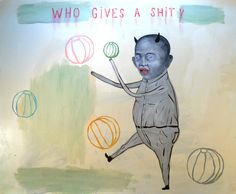 Artist: Fred STONEHOUSE, Title: Who Gives a Shit - click to close window