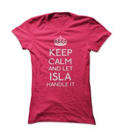 keep calm and let Isla handle it T-Shirt. Click the image to buy, only $19!