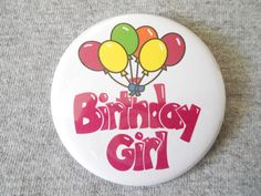 Birthday Girl Button perfect for that special girl to wear for her Birthday