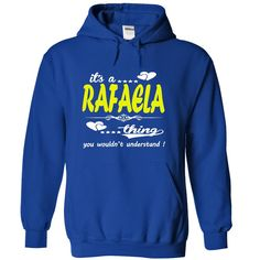its a RAFAELA Thing You Wouldnt Understand ! - T Shirt, Hoodie, Hoodies, Year,Name, Birthday  #RAFAELA. Get now ==> https://www.sunfrog.com/it-RoyalBlue-32994688-Hoodie.html?74430